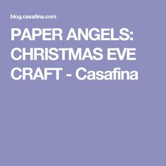PAPER ANGELS: CHRISTMAS EVE CRAFT - Casafina