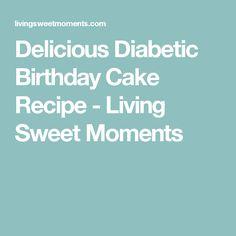 Delicious Diabetic Birthday Cake Recipe - Living Sweet Moments