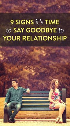 9 signs it's time to say goodbye to your relationship