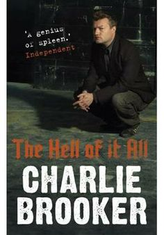 The Hell of It All, By Charlie Brooker. I neeeeeed to laugh and Brooker makes me laugh.