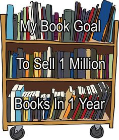 Click to find out my book goal to sell 1 million books in 1 year...