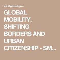 GLOBAL MOBILITY, SHIFTING BORDERS AND URBAN CITIZENSHIP - SMITH - 2009 - Tijdschrift voor economische en sociale geografie - Wiley Online Library