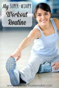 My super wimpy workout routine - perfect for busy homemakers (especially if you're out of shape!)