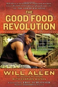The Good Food Revolution: Growing Healthy Food, People, and Communities by Will Allen, http://www.amazon.com/dp/1592407102/ref=cm_sw_r_pi_dp_rhuYpb1SW1V7Z