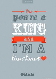 I did for a great friend, Of Monsters And Men - King and lionheart