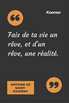 [CITATIONS] Fais de ta vie un rêve, et d'un rêve, une réalité. ANTOINE DE SAINT-ÉXUPÉRY #Ecommerce #Motivation #Kooneo #Antoinedesaintexupery : www.kooneo.com Entrepreneur Quotes, Business Entrepreneur, Daily Positive Affirmations, Positive Mental Attitude, Work Motivation, Self Empowerment, New Thought, My Mood, Proverbs