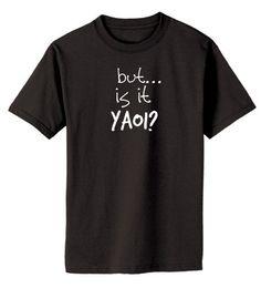 But... is it YAOI T-shirt  anime / fandom / by gesshokudesigns