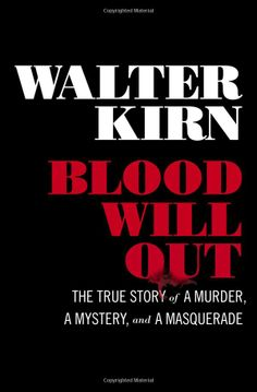 Blood Will Out: The True Story of a Murder, a Mystery, and a Masquerade: Walter Kirn: