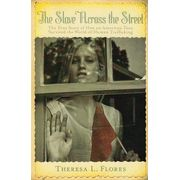 read a book & pass it on -> The Slave Across the Street: A True Story of How an American Teen Survived the World of Human Trafficking by Theresa Flores