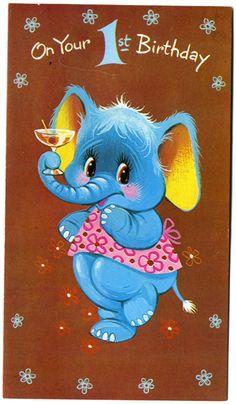 Vintage greetings card - On your 1st birthday - elephant makes a toast = by Dilys Treacle Treasures, via Flickr