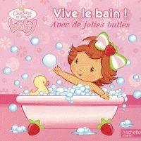 Vive le bain !. Avec de jolies bulles CPRPS 31997000941989 C'est l'heure du bain ! Avec un adorable canard et des bulles de savon, Bébé Charlotte aux Fraises s'amuse beaucoup dans sa baignoire !