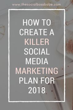 How to Create a Killer Social Media Marketing Plan For 2018- Social Media Content Calendar - Social Media Marketing- Social Media Marketing 2018 #socialmediamarketing