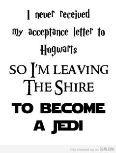 i never received my acceptance letter to hogwarts so I'm leaving the Shire to become a Jedi Star Wars, Lord of the Rings and Harry Potter Mash-up on Etsy by duvdesigns Citation Harry Potter, Nerd Love, My Love, Movies Quotes, Nerd Quotes, Just In Case, Just For You, Acceptance Letter, Nerd Humor