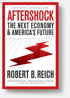 Reich, Robert B. Aftershock: The Next Economy and America's Future. New York: Vintage Books, Print. Non Fiction, John Gall, Kindle, Robert Reich, All Movies, What To Read, Book Photography, The Next, Book Lovers