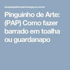 Pinguinho de Arte: (PAP) Como fazer barrado em toalha ou guardanapo