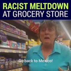 Its not your country. We dont want you here.  This woman told a Latina shopper to go back to Me #news #alternativenews