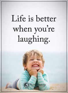 Life is better when you're laughing.  #powerofpositivity #positivewords  #positivethinking #inspirationalquote #motivationalquotes #quotes
