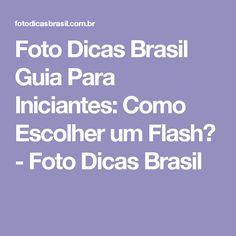 Foto Dicas Brasil Guia Para Iniciantes: Como Escolher um Flash? - Foto Dicas Brasil
