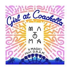 Girl At Coachella (with Matoma & MAGIC! feat. D.R.A.M.), a song by Matoma, MAGIC!, D.R.A.M. on Spotify