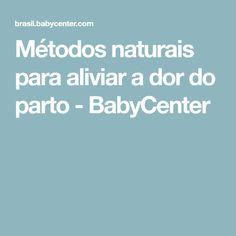 Métodos naturais para aliviar a dor do parto - BabyCenter