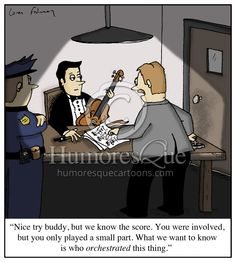 Cartoon: Nice try buddy, but we know the score. You were involved, but you only played a small part. What we want to know is who orchestrated this thing. I Love Music, Music Is Life, Good Music, Music Puns, Music Memes, Music Humour, Funny Music, Piano Funny, Music Quotes