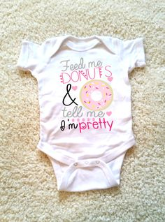 Feed me donuts and tell me I'm pretty baby onesie
