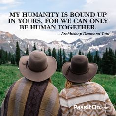 """""""My humanity is bound up in yours, for we can only be human together."""" —Archbishop Desmond Tutu #unity #passiton www.values.com"""