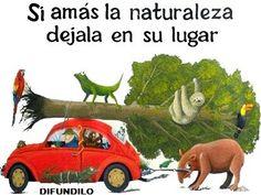 Si amas la naturaleza, dejala en su lugar.