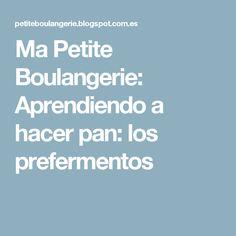 Ma Petite Boulangerie: Aprendiendo a hacer pan: los prefermentos