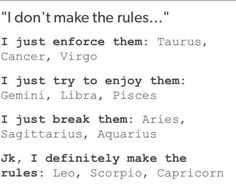 Yeah. I make the rules. And then I break them. ~Lames