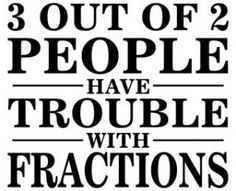 """""""3 out of 2 people have trouble with fractions"""" #Fraction trouble #MathHumor #MathJokes"""