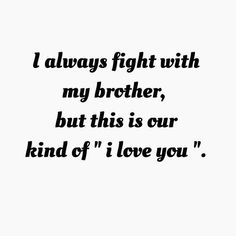 Memorable Brother Quotes to Show Your Appreciation - Trend Sister Quotes 2019 Love My Brother Quotes, Brother Sister Love Quotes, Brother And Sister Relationship, Brother And Sister Love, Quotes About Brothers, Funny Brother Quotes, Brother Status, Best Friends Brother, Funny Sister