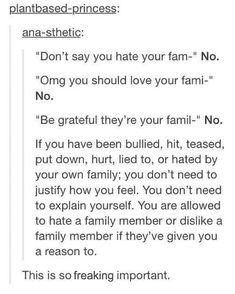 I need this so much, because I feel like I'm obligated to love all of my family members, and whenever I express something about me not liking someone as much, I'm just told that that's how family is, and I should get over it. I really really needed this.