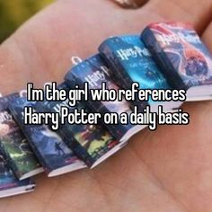 I'm the girl who references Harry Potter on a daily basis