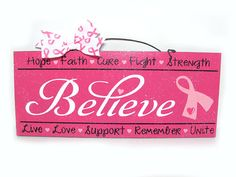 Hey, I found this really awesome Etsy listing at http://www.etsy.com/listing/130715537/breast-cancer-awareness-sign-believe