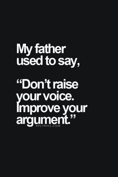 """Mon père me disait souvent : """"N'élève pas ta voix, mais améliore tes arguments""""."""