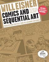 Comics and sequential art : principles and practices from the legendary cartoonist  	 Will Eisner.  	 (Series: Will Eisner library)