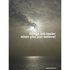 Things are easier when you just believe!