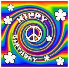 Have A Happy Hippie Birthday! Happy Birthday Messages, Happy Birthday Quotes, Happy Birthday Images, Birthday Greetings, Birthday Sayings, Peace Sign Birthday, Leo Birthday, Belated Birthday, Funny Birthday