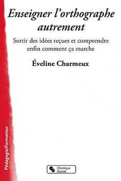 "Eveline CHARMEUX, ""Enseigner l'orthographe autrement"""