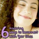 6 Inspiring Ways to Reconnect With Your Bliss    http://www.joyfullifetools.com/archives/healing-the-world-within.html