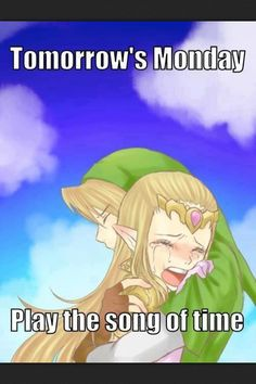 We all wish we had a best bud to Play the Song of Time...who likes Mondays anyway?
