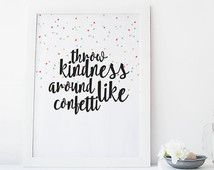 """PRINTABLE Art """"Throw Kindness Around Like Confetti"""" Typography Art Print Colorful Confetti Inspirational Quote Motivational Quote Dorm Decor"""