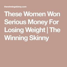 These Women Won Serious Money For Losing Weight | The Winning Skinny
