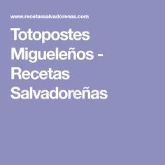 Totopostes Migueleños - Recetas Salvadoreñas Recetas Salvadorenas
