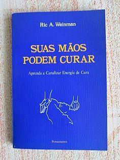 Livro : Suas Mãos Podem Curar - Aprenda a canalizar energia de cura - Ric A Weinman #literatura #leitura #reiki #AutoAjuda