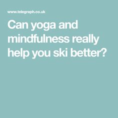 Can yoga and mindfulness really help you ski better?