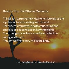 Healthy Tips - Six Pillars of Wellness:Thinking -  effects every cell in the body.