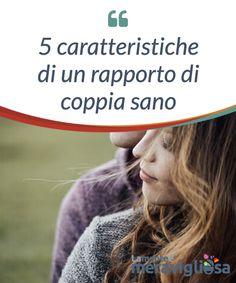 5 caratteristiche di un rapporto di coppia sano.  Per avere un #rapporto di coppia sano, la prima cosa da fare è #prestare #ascolto al proprio criterio. Cosa #chiedete da una #relazione?