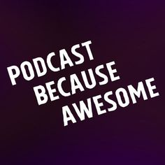 Podcast Because Awesome https://soundcloud.com/hankgreen/podcast-because-awesome-operation-poopsmith-the-quickening